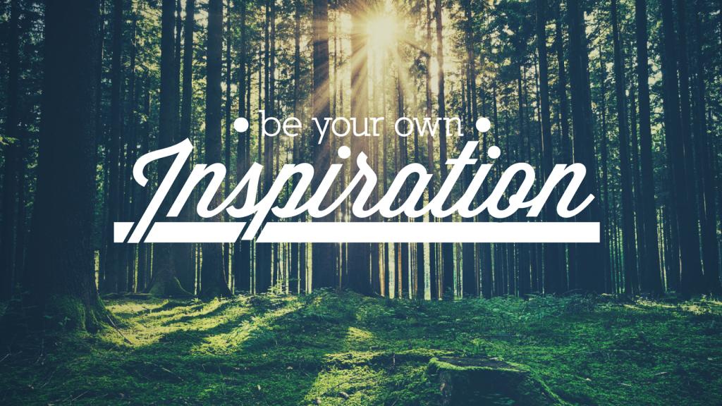 Seja a sua própria inspiração